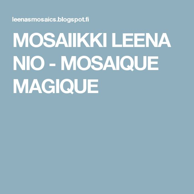 MOSAIIKKI LEENA NIO - MOSAIQUE MAGIQUE