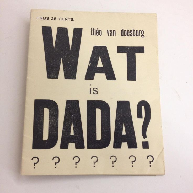 Wat is Dada? The Dutch artist and architect Theo van Doesberg, who wrote Dada poetry under the pseudonym I.K. Bonset, published this short treatise in 1923.