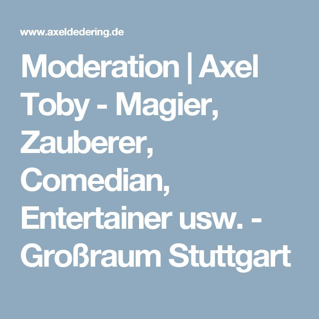 Moderation Axel Toby - Magier, Zauberer, Comedian, Entertainer usw. - Großraum Stuttgart