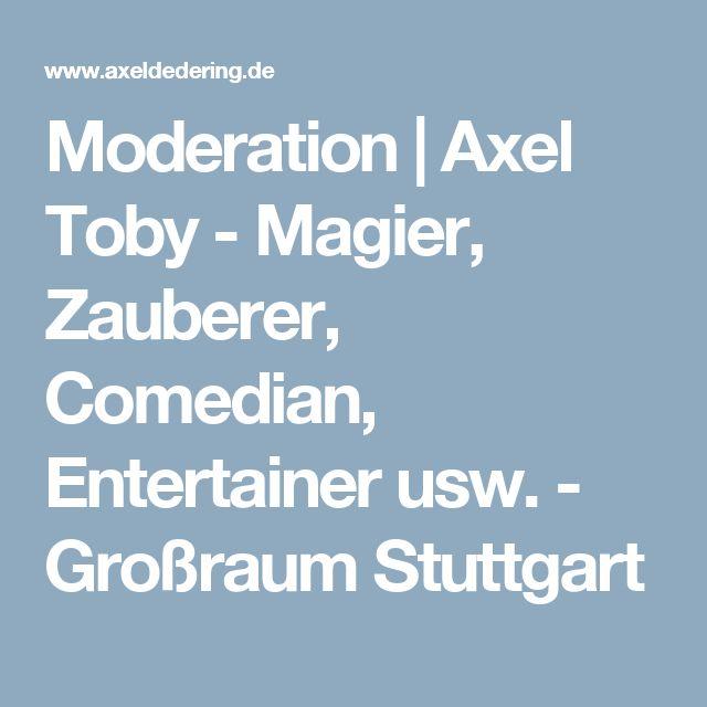 Moderation|Axel Toby - Magier, Zauberer, Comedian, Entertainer usw. - Großraum Stuttgart