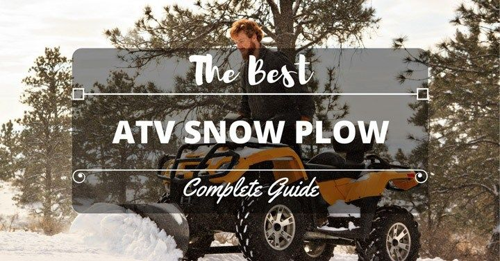 The Best ATV Snow Plow – Things We Need To Know
