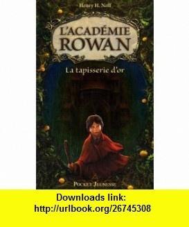 lacad�mie Rowan t.1 ; la tapisserie dor (9782266189231) Henry H Neff , ISBN-10: 2266189239  , ISBN-13: 978-2266189231 ,  , tutorials , pdf , ebook , torrent , downloads , rapidshare , filesonic , hotfile , megaupload , fileserve