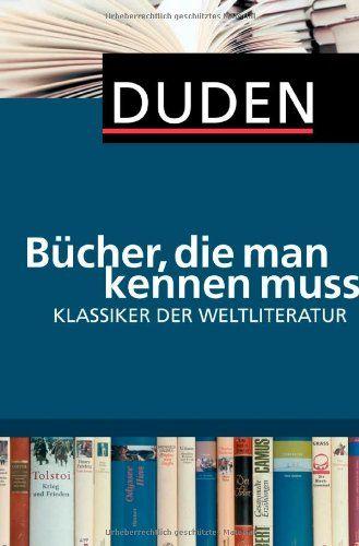 Duden - Bücher, die man kennen muss. Klassiker der Weltliteratur null http://www.amazon.de/dp/3411748516/ref=cm_sw_r_pi_dp_ERM1ub07HVSXY