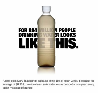 Don't take advantage of clean water. Children die because they do not have filtered water.