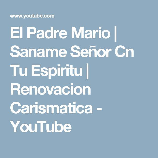 El Padre Mario   Saname Señor Cn Tu Espiritu   Renovacion Carismatica - YouTube