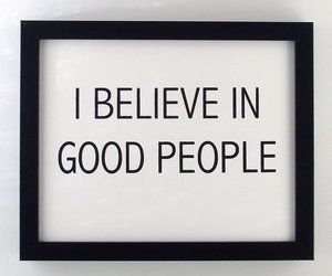 """"""" i believe i'm a good person. y'know, i think there's good in everyone. """""""