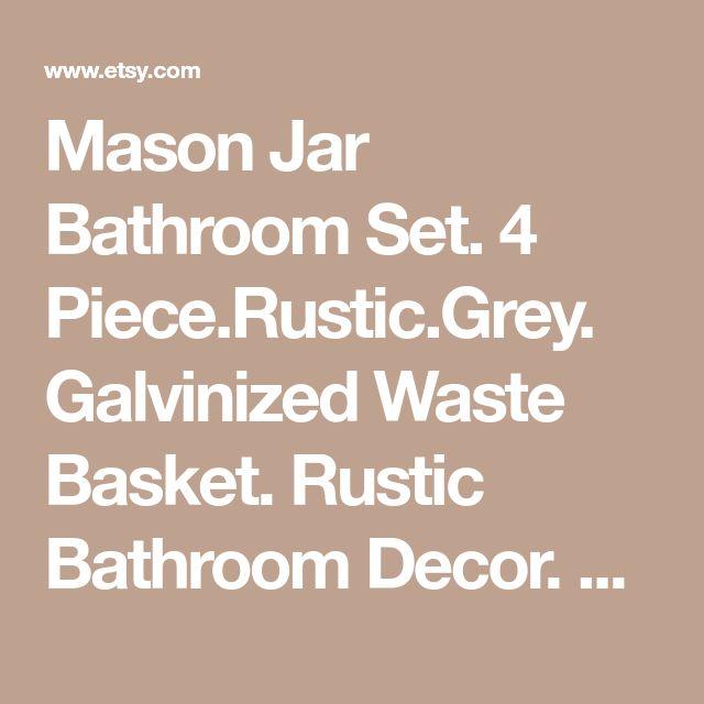 Mason Jar Bathroom Set. 4 Piece.Rustic.Grey. Galvinized Waste Basket. Rustic Bathroom Decor. Bathroom Accessories. Mason Soap Pump