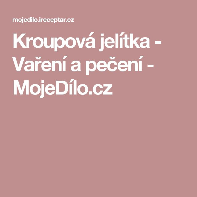 Kroupová jelítka - Vaření a pečení - MojeDílo.cz