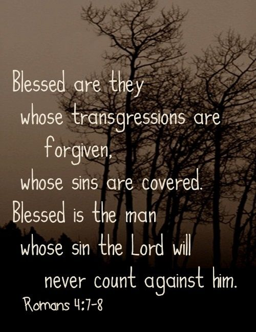 "Romans 4:7-8 (NIV) - ""Blessed are those whose transgressions are forgiven, whose sins are covered. Blessed is the one whose sin the Lord will never count against them."""