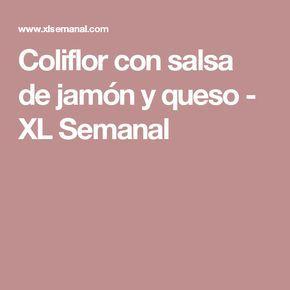 Coliflor con salsa de jamón y queso - XL Semanal