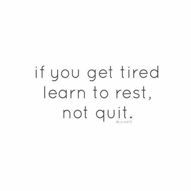 if you get tired learn to rest not quit