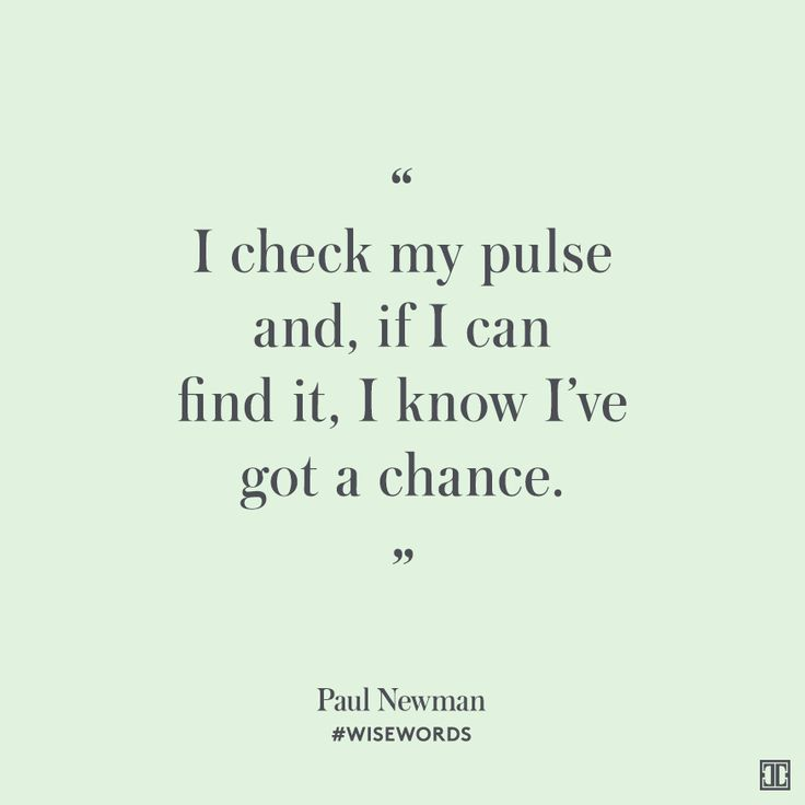 """I check my pulse and, if I can find it, I know I've got a chance."" — Paul Newman #WiseWords"