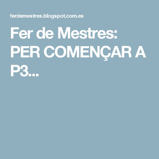 Fer de Mestres: PER COMENÇAR A P3...
