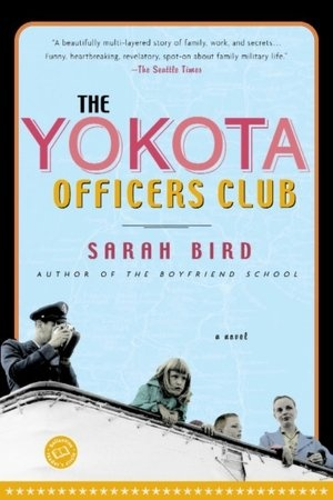 Of three Bird books I've picked up, I read and sort of liked Alamo House for its Austin setting, I couldn't get into Mommy Club (too weird and rambling)enough to continue reading, and I really enjoyed The Yokota Officers Club. This book is a great mother-daughter-family relationship book with no sugar coating, but humor mixed in nonetheless. A good read.