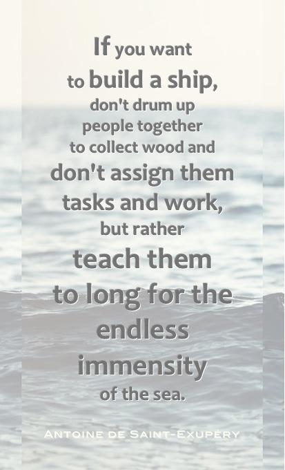 - Antoine de Saint-Exupery  -- teaching philosophy