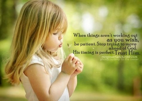 patience: Little Girls, Inspiration, Trust God, Life Rules, God Is, Life Lessons, God Time, Positive Thoughts, True Stories