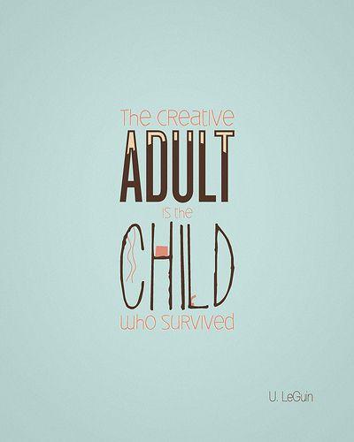 """Tradução livre: """"O adulto criativo é a criança que sobreviveu"""""""