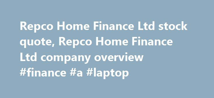 Repco Home Finance Ltd stock quote, Repco Home Finance Ltd company overview #finance #a #laptop http://finance.remmont.com/repco-home-finance-ltd-stock-quote-repco-home-finance-ltd-company-overview-finance-a-laptop/  #repco home finance # Repco Home Finance Ltd (RHFL.NS) Reuters is the news and media division of Thomson Reuters. Thomson Reuters is the world's largest international multimedia news agency, providing investing news, world news, business news, technology news, headline news…
