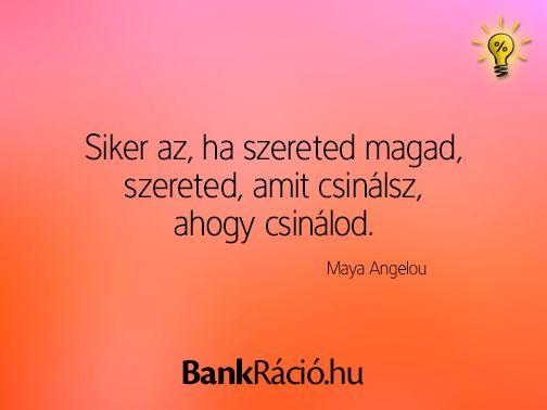 Siker az, ha szereted magad, szereted, amit csinálsz, ahogy csinálod. - Maya Angelou, www.bankracio.hu idézet