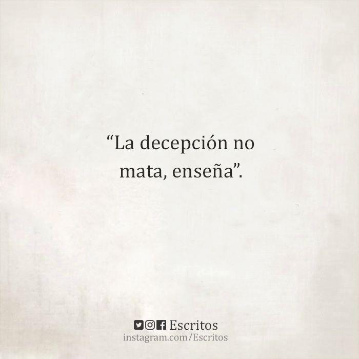 """""""La decepción no mata, enseña""""."""