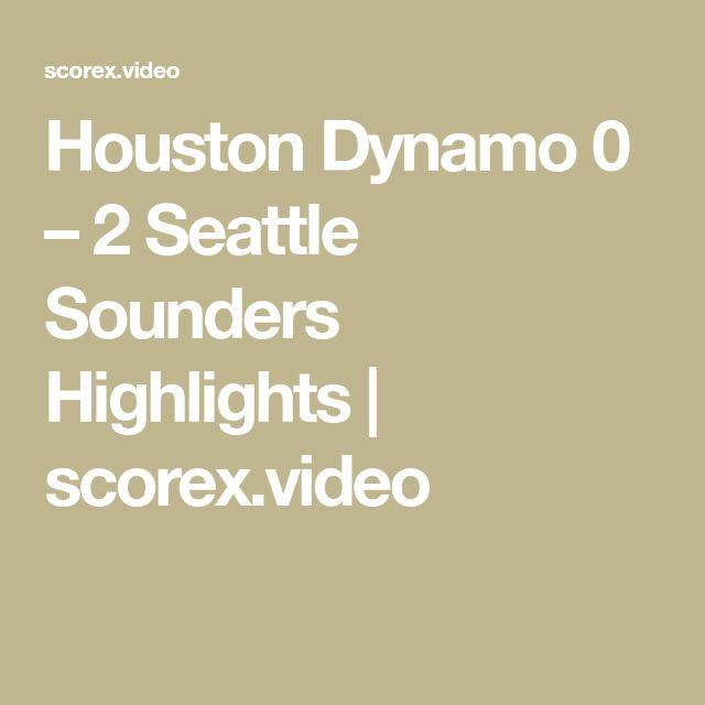 Houston Dynamo 0 – 2 Seattle Sounders Highlights | scorex.video