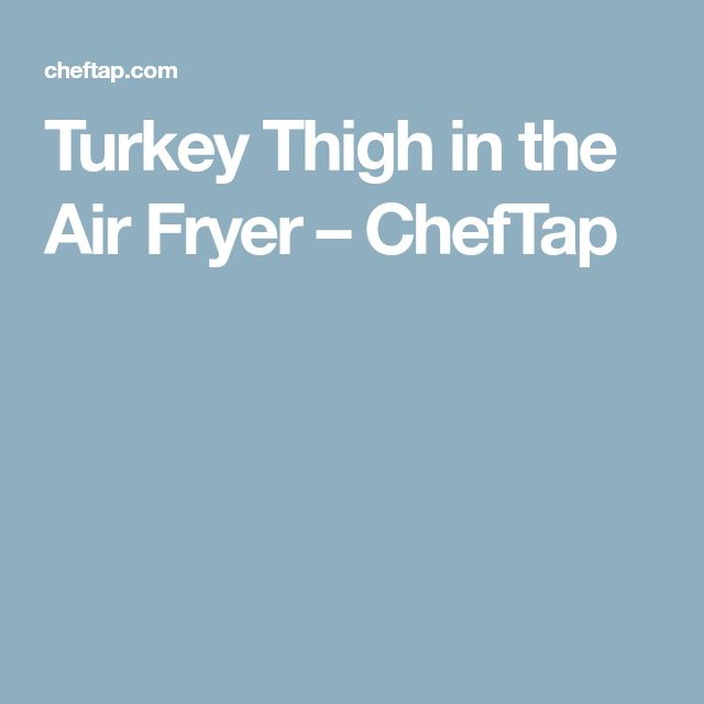 Turkey Thigh in the Air Fryer – ChefTap