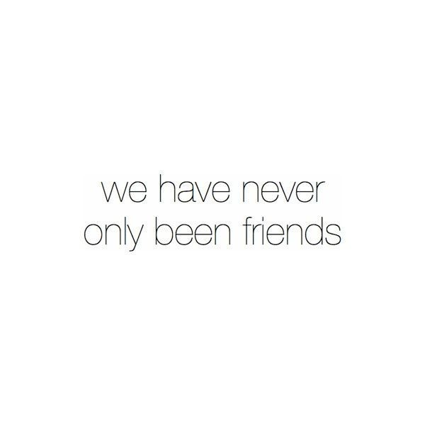 I told someone this, and he didn't seem to understand. You can just be friends if you've been more, and it was real. It was real for me.