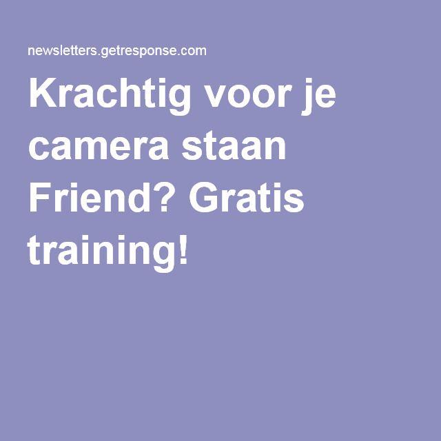 Krachtig voor je camera staan Friend? Gratis training!