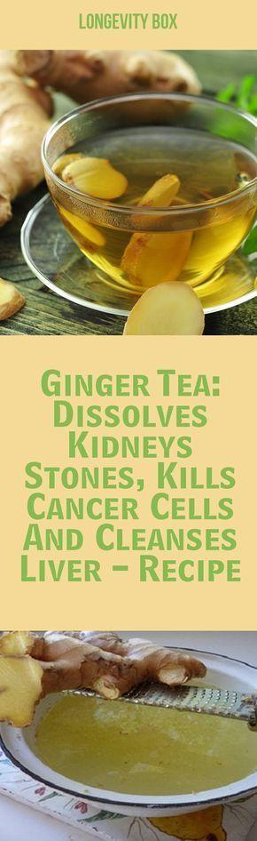 Ginger tea dissolves kidneys stones, kills cancer cells and cleanses liver