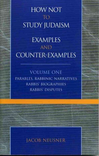 How Not To Study Judaism, Examples And Counter-examples: Parables, Rabbinic Narratives, Rabbis' Biographies, Rabb...