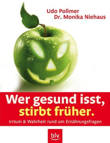 Download Wer gesund isst stirbt frÃher ebook free by Monika Niehaus Udo Pollmer in pdf/epub/mobi