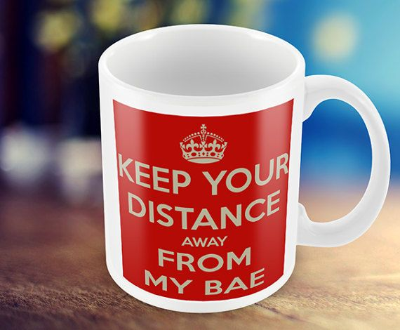 Keep Calm Mug  Keep Your Distance Away From My Bae  by MugandMore