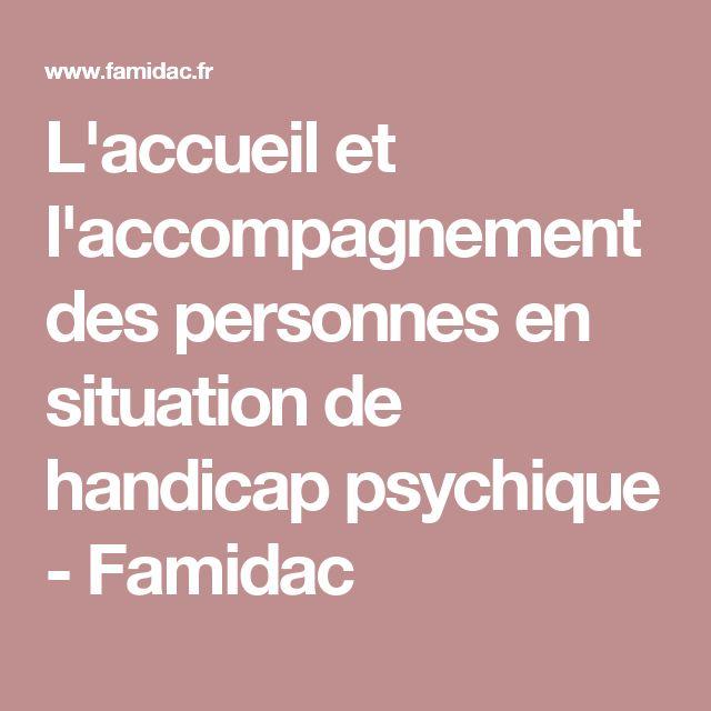 L'accueil et l'accompagnement des personnes en situation de handicap psychique - Famidac