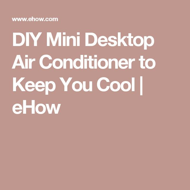 DIY Mini Desktop Air Conditioner to Keep You Cool | eHow