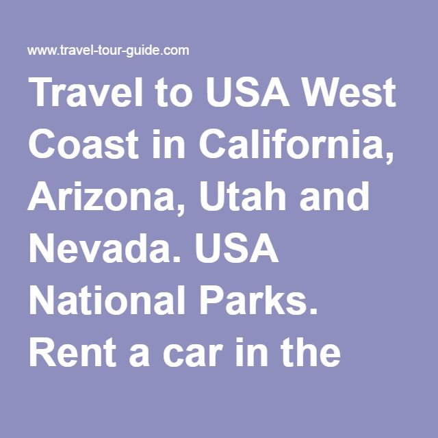 Travel to USA West Coast in California, Arizona, Utah and Nevada. USA National Parks. Rent a car in the USA, visit Grand Canyon, Monument Valley, Bryce Canyon, Sonora desert. Overnight into motels.
