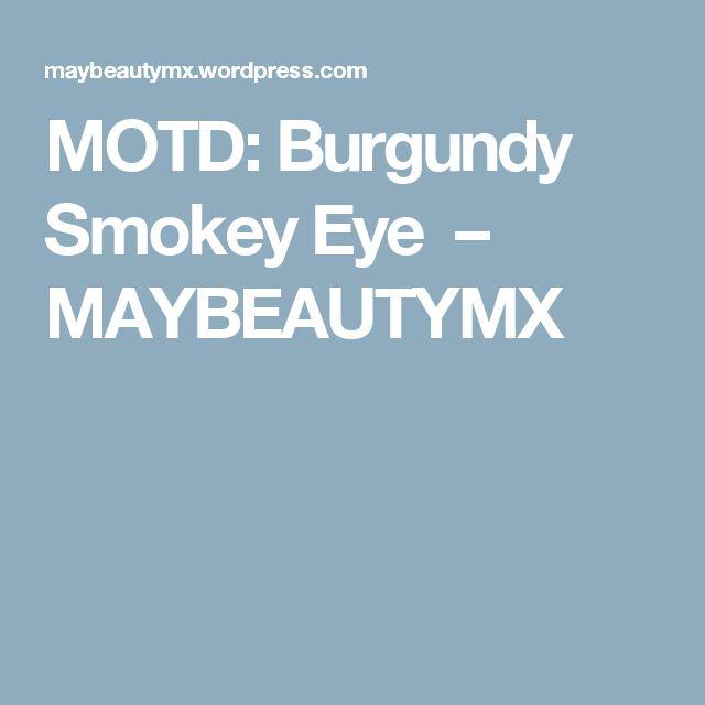 MOTD: Burgundy Smokey Eye – MAYBEAUTYMX