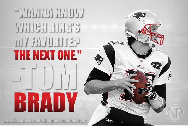 Wanna know which ring's my favorite? The Next one- New England Patriots #12 Tom Brady