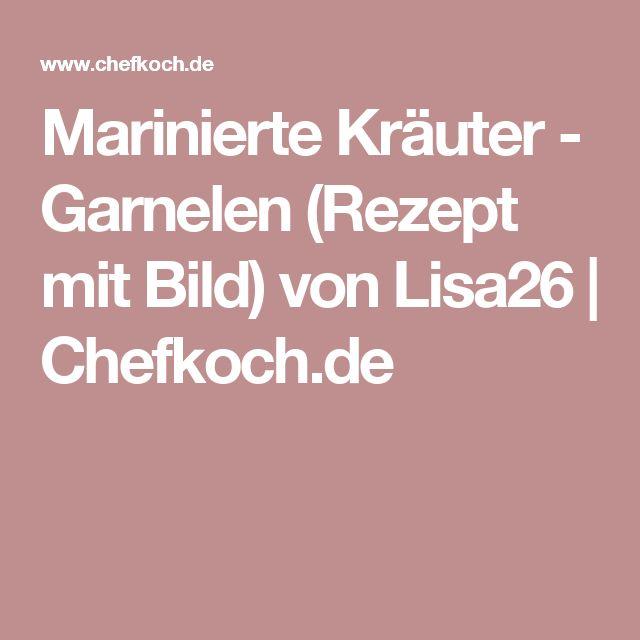 Marinierte Kräuter - Garnelen (Rezept mit Bild) von Lisa26   Chefkoch.de