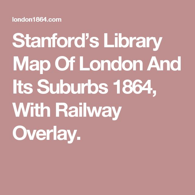 Stanford's Library Map Of London And Its Suburbs 1864, With Railway Overlay.
