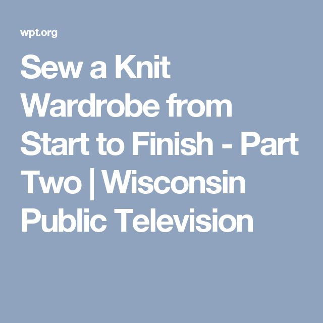 Sew a Knit Wardrobe from Start to Finish - Part Two | Wisconsin Public Television
