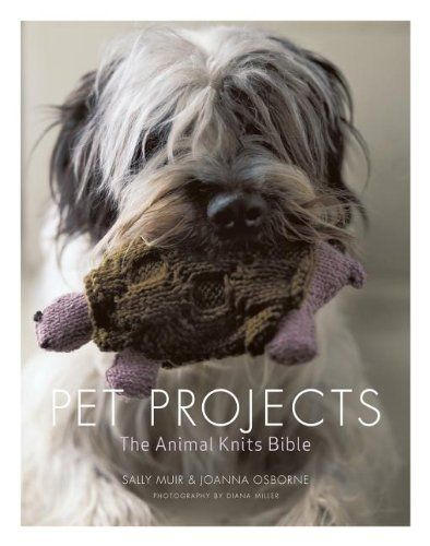 Pet Projects The Animal Knits Bible Sally Muir, Joanna
