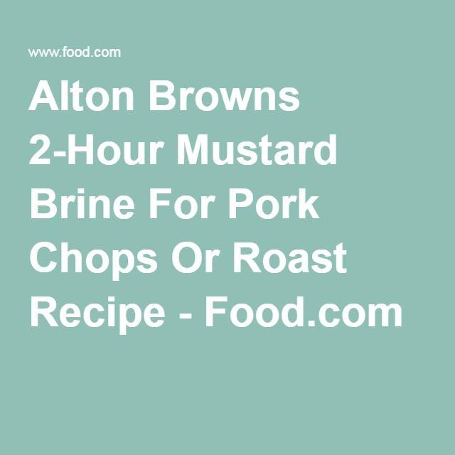 Alton Browns 2-Hour Mustard Brine For Pork Chops Or Roast Recipe - Food.com