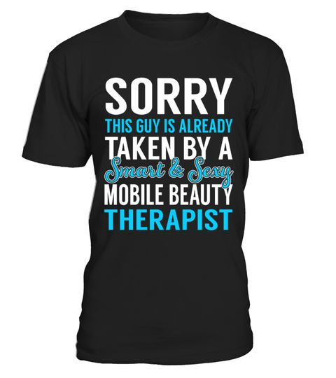 """# Mobile Beauty Therapist - Smart Sexy .    Sorry This Guy is Alreday Taken by a Smart and Sexy Mobile Beauty Therapist Job ShirtsSpecial Offer, not available anywhere else!Available in a variety of styles and colorsBuy yours now before it is too late! Secured payment via Visa / Mastercard / Amex / PayPal / iDeal How to place an order  Choose the model from the drop-down menu Click on """"Buy it now"""" Choose the size and the quantity Add your delivery address and bank details And that's it!"""
