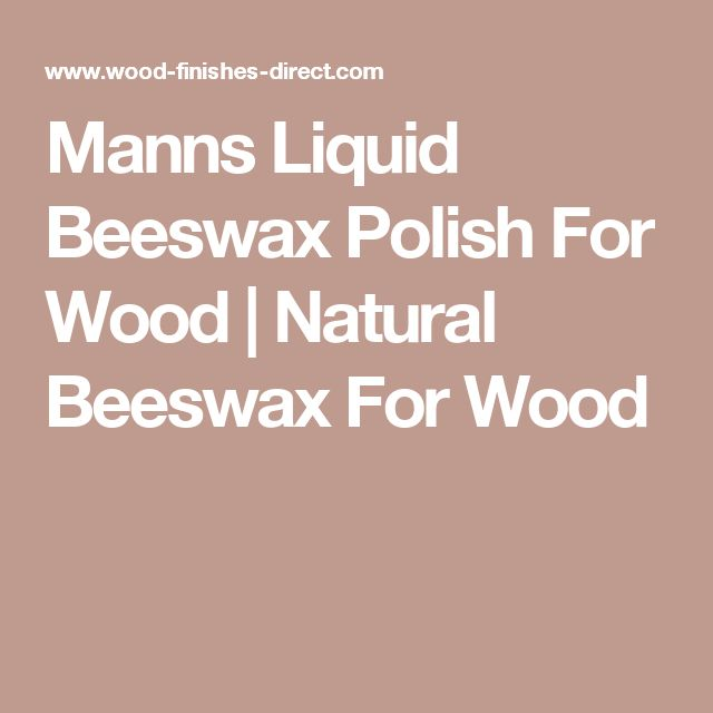 Manns Liquid Beeswax Polish For Wood | Natural Beeswax For Wood