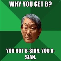 High Expectations Asian Father - Why you get b? you not b-sian. you a-sian..