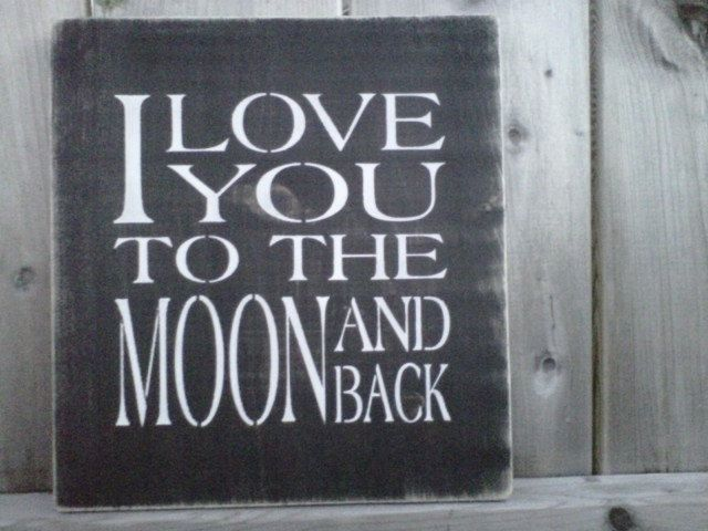 Wooden Sign- I Love You To The Moon and Back. $20.00, via Etsy.