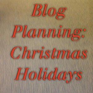 Blog Planning: Christmas Holidays