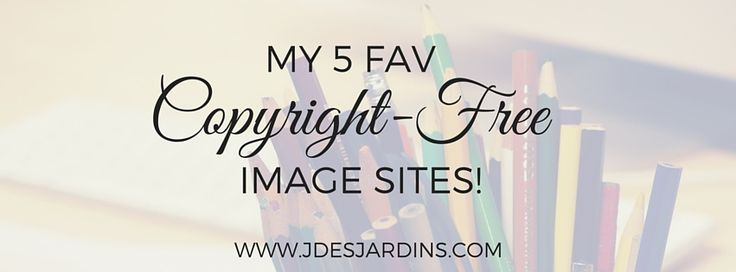 MY 5 FAV COPYRIGHT-FREE IMAGE SITES! (THEY'RE FREE! $$) — Julienne DesJardins