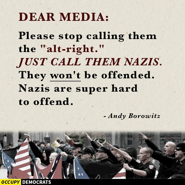 "Dear Media: Please stop calling them the ""alt-right."" Just call them Nazis. They won't be offended. Nazis are super hard to offend. - Andy Borowitz"
