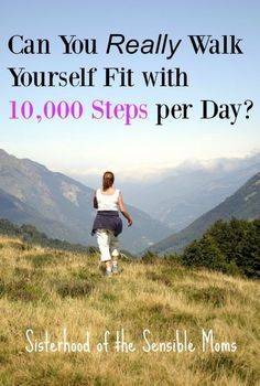 Can you really walk yourself fit with 10000 steps per day?   Here are the theories, the evidence and the whole pathway to a healthy lifestyle mapped out.   Health and Fitness   Sisterhood of the Sensible Moms